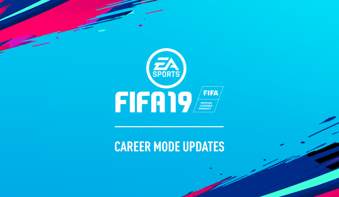 FIFA 19 Career Mode Updates: New Visuals, Champions League, and More